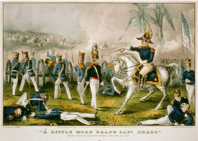 'A little more grape Capt. Bragg'--General Taylor at the Battle of Buena Vista, Feby 23d, 1847